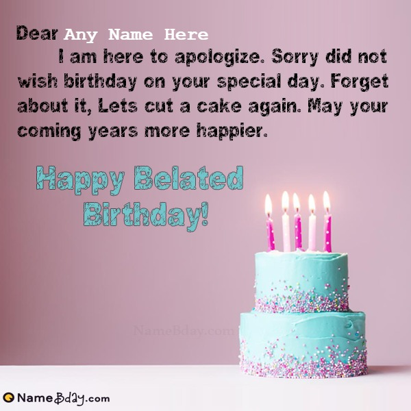Sorry For Late Wishes Happy Belated Birthday